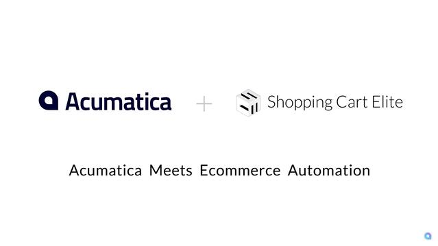 Acumatica Meets Shopping Cart Elite.jpg