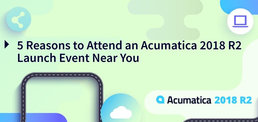5 Reasons To Attend Acumatica 2018 R2 OC Roadshow
